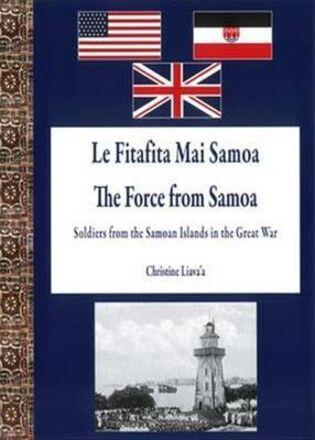 Le fitafita mai Samoa = The force from Samoa : soldiers from the Samoan Islands in the Great War - Auckland War Memorial Museum Tamaki Paenga Hira