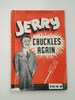 Jerry Chuckles Again, 1944; printed by Wright & Ja...