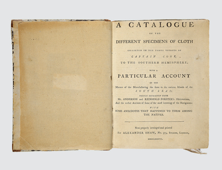 A catalogue of the different specimens of cloth collected in the three voyages of Captain Cook, to the Southern Hemisphere; with a particular account of the manner of the manufacturing the same in the various islands  of the South Seas; partly extracted from Mr Anderson and Reinhold Forster's observations, and the verbal account  of some of the most knowing of the navigators: with some anecdotes that happened to them among the natives