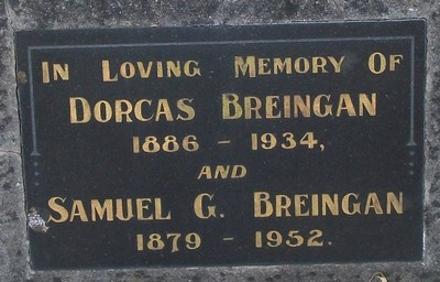 In loving memory of DORCAS BREINGAN, 1886-1934; SAMUEL G BREINGAN, 1879-1952.
