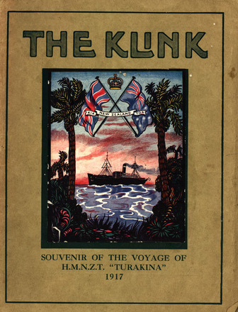 HMNZT 84 - The klink : a souvenir of the voyage of S.S. Turakina (H.M.N.Z.T. 84) April to July, 1917; and a history of the doings of the Left Wing of the 25th Reinforcements N.Z.E.F. on their way to the Front -- London : Printed by Spottiswoode, Ballantyne & Co. : 1917. No Known Copyright Restrictions.