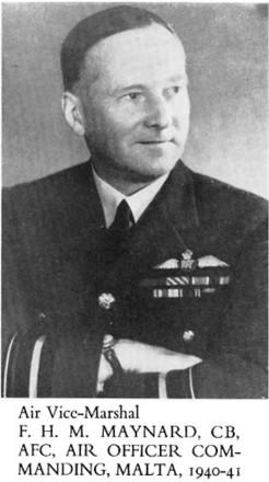 AIR VICE-MARSHAL F. H. M. MAYNARD, CB, AFC, AIR OFFICER COMMANDING, MALTA, 1940–41. Whelan, J. (1951). Malta airmen. (New Zealand in the Second World War; official history). Wellington: War History Branch, Dept. of Internal Affairs.